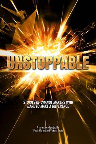 Unstoppable: Stories of Change Makers Who Dare To Make A Difference - David Gorveatte